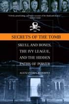 Secrets of the Tomb ebook by Alexandra Robbins