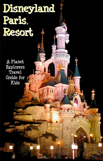 Disneyland Paris - A Planet Explorers Travel Guide for Kids ebook by Laura Schaefer