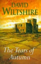 The Tears of Autumn ebook by David Wiltshire