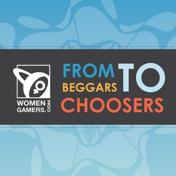 From Beggars to Choosers: The WomenGamers.Com Experience ebook by Ismini Boinodiris Roby