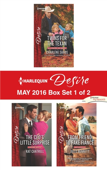 Harlequin Desire May 2016 - Box Set 1 of 2 - Twins for the Texan\The CEO's Little Surprise\From Friend to Fake Fiancé ebook by Charlene Sands,Kat Cantrell,Jules Bennett