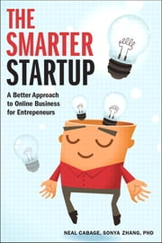 The Smarter Startup - A Better Approach to Online Business for Entrepreneurs ebook by Neal Cabage,Sonya Zhang