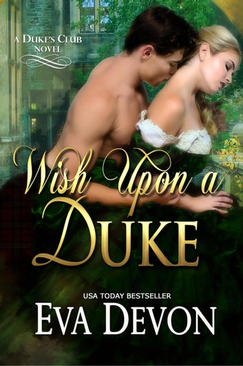 Wish Upon A Duke - Duke's Club, #3 ebook by Eva Devon