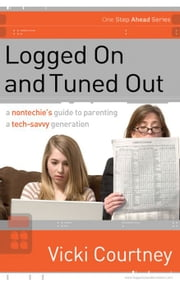 Logged On and Tuned Out ebook by Vicki Courtney