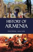 History of Armenia ebook by Frederic Macler