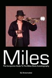 Miles - The Companion Guide To The Miles Davis Autobiography ebook by Marc Antomattei