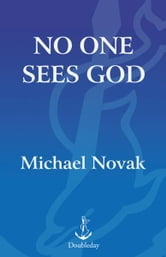 No One Sees God - The Dark Night of Atheists and Believers ebook by Michael Novak