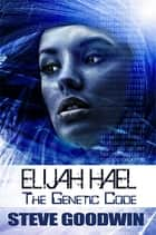 Elijah Hael - The Genetic Code ebook by Steve Goodwin
