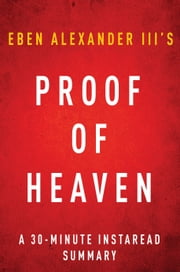 Proof of Heaven by Eben Alexander III M.D. - A 30-minute Summary - A Neurosurgeon's Journey into the Afterlife ebook by Instaread Summaries