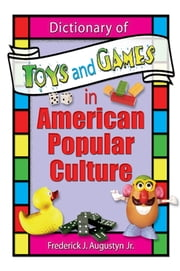 Dictionary of Toys and Games in American Popular Culture ebook by Frank Hoffmann,Frederick J Augustyn, Jr,Martin J Manning