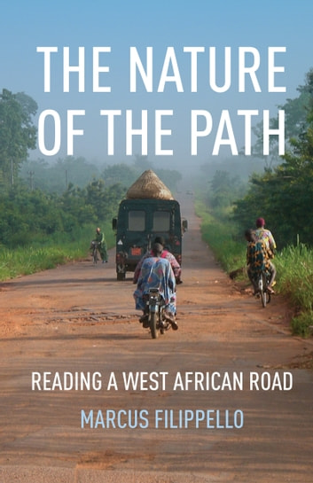 The Nature of the Path - Reading a West African Road ebook by Marcus Filippello