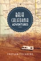 Baja California Adventures ebook by Froylan Tiscareño