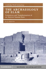 The Archaeology of Elam ebook by Potts, D. T.