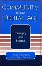 Community in the Digital Age - Philosophy and Practice ebook by Andrew Feenberg, Darin Barney