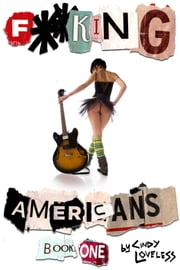 F**king Americans Book One: Raped and Tamed by the Music Industry ebook by Cindy Loveless