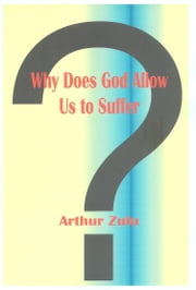 Why Does God Allow Us to Suffer? ebook by Arthur Zulu