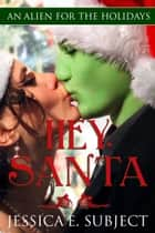Hey, Santa - An Alien for the Holidays, #1 ebook by Jessica E. Subject