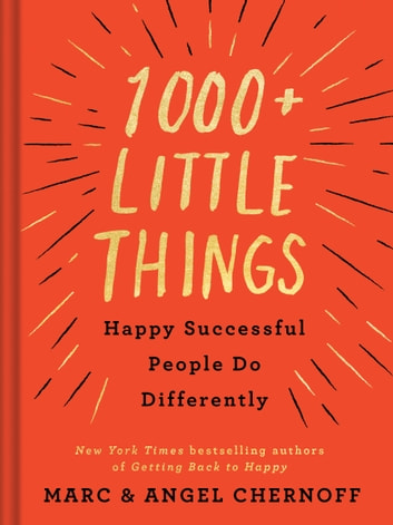 1000+ Little Things Happy Successful People Do Differently ebook by Marc Chernoff,Angel Chernoff