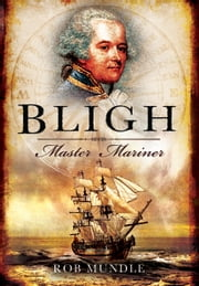 Bligh: Master Mariner - Master Mariner ebook by Mundle, Rob