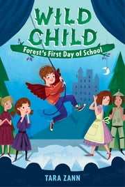 Wild Child: Forest's First Day of School ebook by Tara Zann,Dan Widdowson