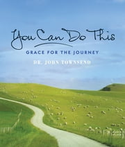 You Can Do This! - Grace for the Journey ebook by Dr. John Townsend