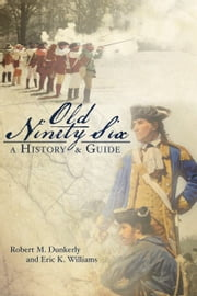 Old Ninety Six - A History and Guide ebook by Robert Dunkerly,Eric Williams
