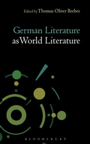 German Literature as World Literature ebook by Professor Thomas Oliver Beebee