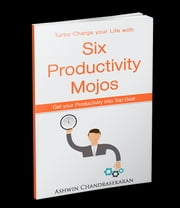 Six Productivity Mojos - Get your Productivity into Top Gear ebook by Ashwin Chandrasekaran