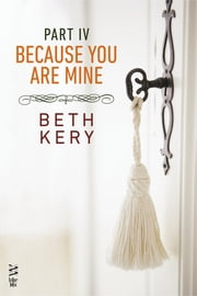 Because You Are Mine Part IV - Because You Must Learn ebook by Beth Kery