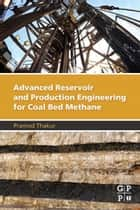 Advanced Reservoir and Production Engineering for Coal Bed Methane ebook by Pramod Thakur