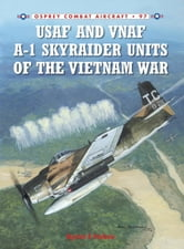 USAF and VNAF A-1 Skyraider Units of the Vietnam War ebook by  Byron Hukee