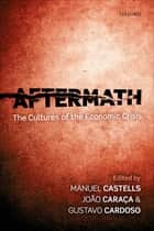 Aftermath - The Cultures of the Economic Crisis ebook by Manuel Castells, Gustavo Cardoso, João Caraça