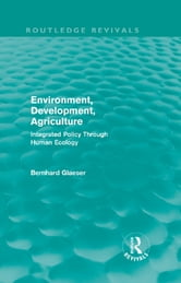 Environment, Development, Agriculture - Integrated Policy Through Human Ecology ebook by Bernhard Glaeser