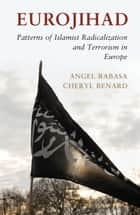 Eurojihad - Patterns of Islamist Radicalization and Terrorism in Europe ebook by Angel Rabasa, Cheryl Benard