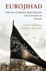 Eurojihad - Patterns of Islamist Radicalization and Terrorism in Europe ebook by Angel Rabasa,Cheryl Benard