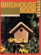 The Complete Birdhouse Book ebook by Donald Stokes,Lillian Stokes