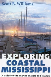 Exploring Coastal Mississippi - A Guide to the Marine Waters and Islands ebook by Scott B. Williams