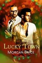 Lucky Town - A Badlands Novella ebook by Morgan Brice