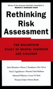 Rethinking Risk Assessment: The MacArthur Study of Mental Disorder and Violence ebook by John Monahan,Henry J. Steadman,Eric Silver,Pamela Clark Robbins,Edward P. Mulvey,Loren H. Roth,Paul S. Appelbaum