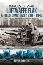 Luftwaffe Flak and Field Divisions, 1939–1945 ebook by Hans Seidler