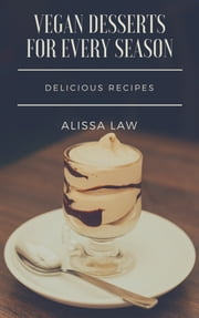Vegan Desserts for Every Season ebook by Alissa Law