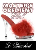 Master's Obedient Girl ebook by Dee Bauched