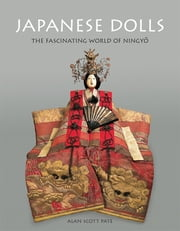 Japanese Dolls - The fascinating World of Ningyo ebook by Alan Scott Pate