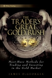 The Trader's Great Gold Rush - Must-Have Methods for Trading and Investing in the Gold Market ebook by James DiGeorgia