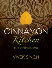 Cinnamon Kitchen - The Cookbook ebook by Vivek Singh