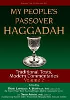 My People's Passover Haggadah, Vol. 2: Traditional Texts, Modern Commentaries ebook by Rabbi Lawrence A. Hoffman, PhD; David  Arnow, PhD
