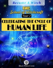 Celebrating the Cycle of Human Life: Year 2. A Wiccan Themed Series. ebook by BWS