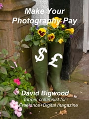 Make Your Photography Pay ebook by David Bigwood