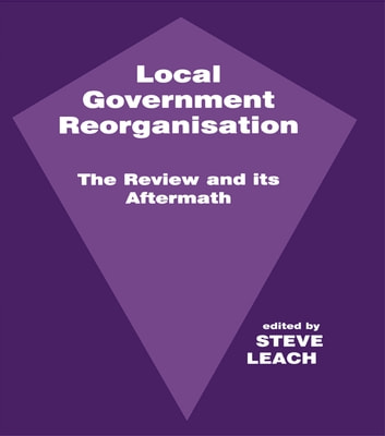 Local Government Reorganisation - The Review and its Aftermath ebook by