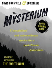 The Mysterium - Unexplained and extraordinary stories for a post-Nessie generation ebook by Jo Keeling, David Bramwell